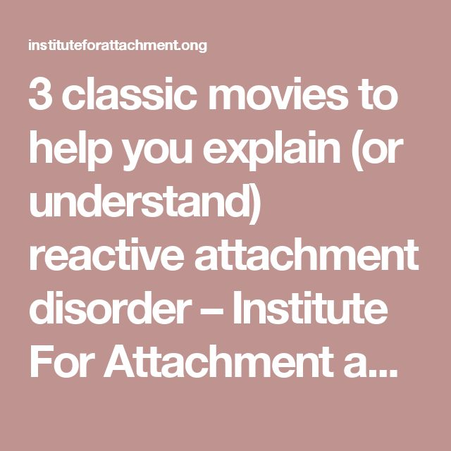 3 classic movies to help you explain (or understand) reactive attachment disorder – Institute For Attachment and Child Development