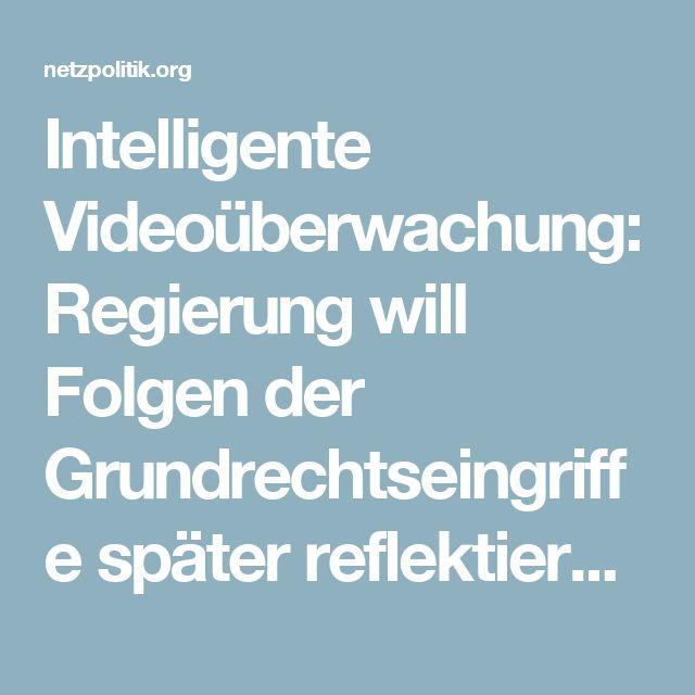 Intelligente Videoüberwachung: Regierung will Folgen der Grundrechtseingriffe später reflektieren – vielleicht.   netzpolitik.org