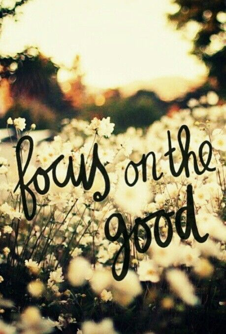 ~Focus on the Good~
