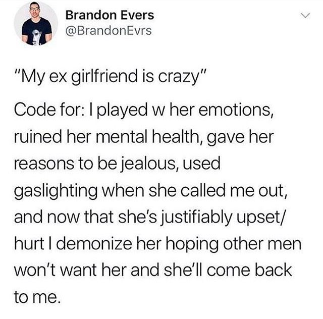 """Also, """"I tell myself and everyone else that she's crazy so that I never have to analyze my own behavior and take any blame or responsibility for the state of my relationships."""""""