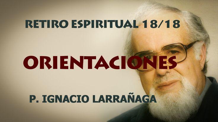 Orientaciones. El Padre Ignacio Larrañaga nos lleva con este Retiro Espiritual, a un encuentro con Dios y con nosotros mismos, a experimentar personalmente l...