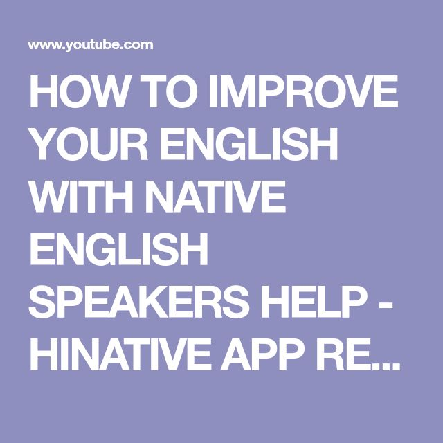 HOW TO IMPROVE YOUR ENGLISH WITH NATIVE ENGLISH SPEAKERS HELP - HINATIVE APP REVIEW - YouTube