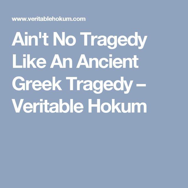 Ain't No Tragedy Like An Ancient Greek Tragedy – Veritable Hokum