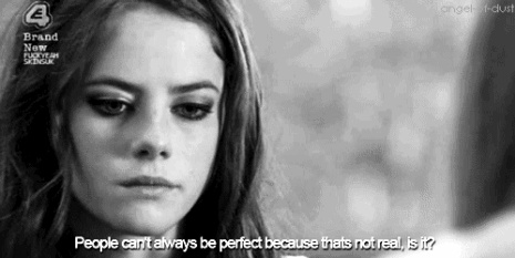 """People can't always be perfect because that's not real, is it?"""