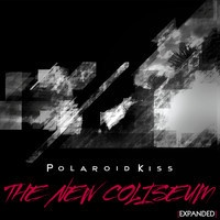 Polaroid Kiss - 'The New Coliseum' [Expanded] - (Compilation Album) (2013) by Polaroid Kiss on SoundCloud