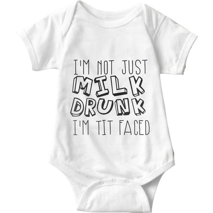 I'm Not Just Milk Drunk I'm Tit Faced White Baby Onesie   Sarcastic Me