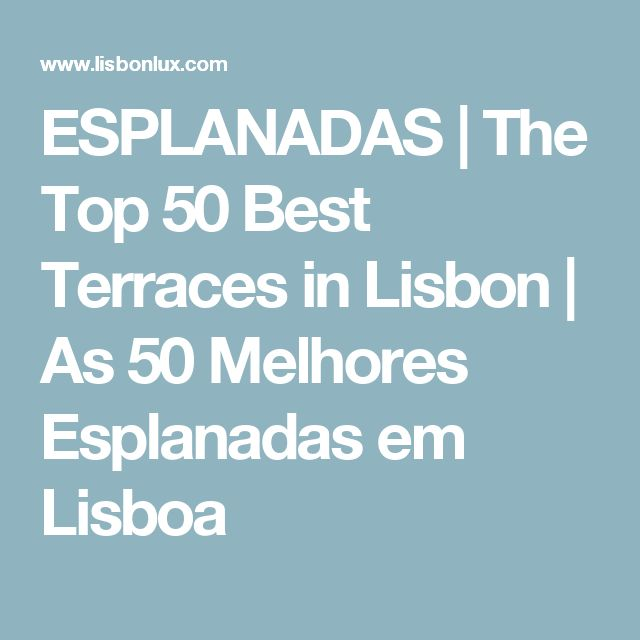 ESPLANADAS | The Top 50 Best Terraces in Lisbon | As 50 Melhores Esplanadas em Lisboa