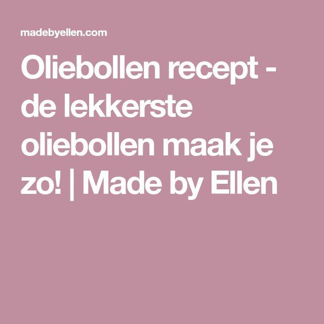 Oliebollen recept - de lekkerste oliebollen maak je zo!   Made by Ellen