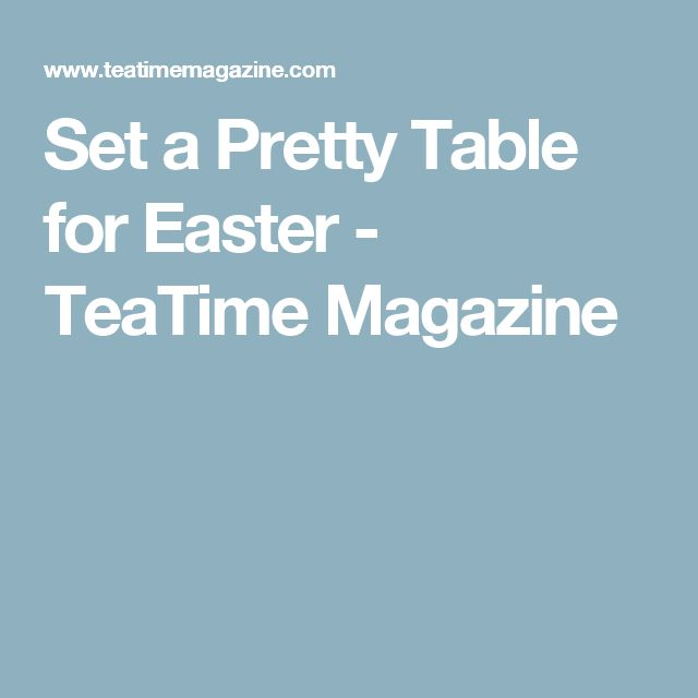 Set a Pretty Table for Easter - TeaTime Magazine