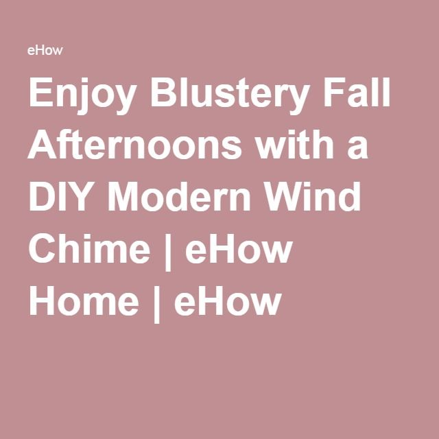 Enjoy Blustery Fall Afternoons with a DIY Modern Wind Chime   eHow Home   eHow