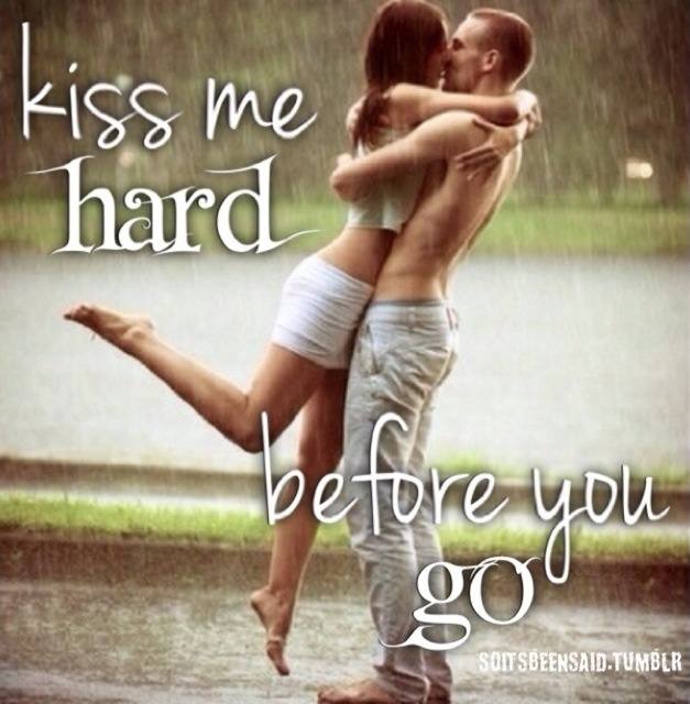 Quotes Quote Quotation Quotations Kiss Me Hard Before You Go Love