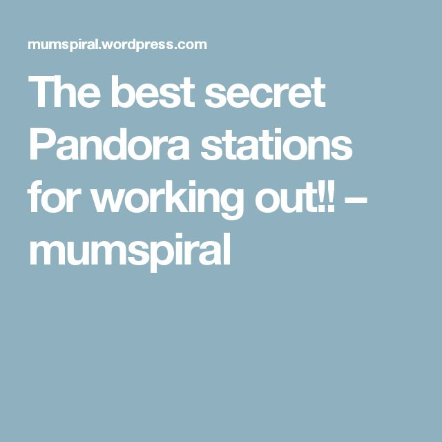 The best secret Pandora stations for working out!! – mumspiral