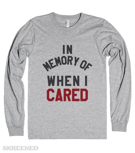 IN MEMORY OF WHEN I CARED LONG SLEEVE T-SHIRT (ID6042145) #Skreened