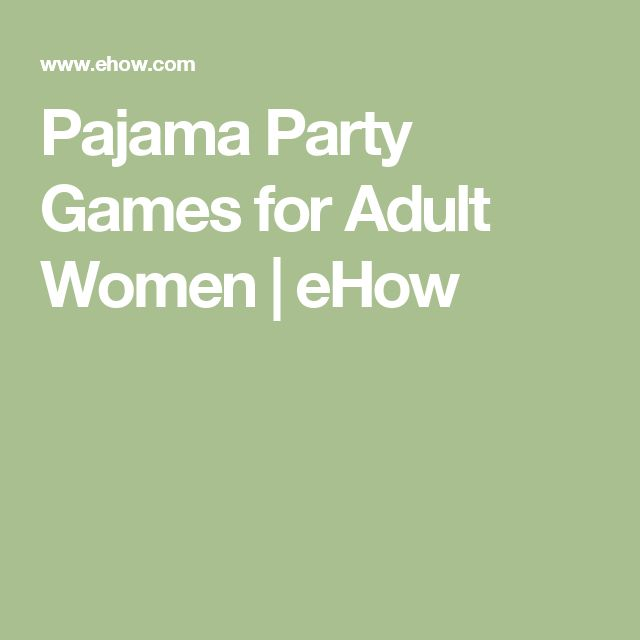 Pajama Party Games for Adult Women | eHow