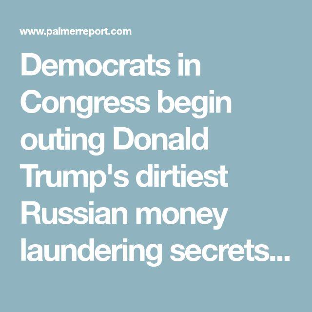 Democrats in Congress begin outing Donald Trump's dirtiest Russian money laundering secrets - Palmer Report