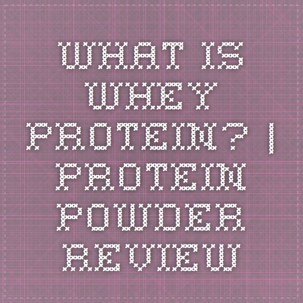 What is Whey Protein? | Protein Powder Review