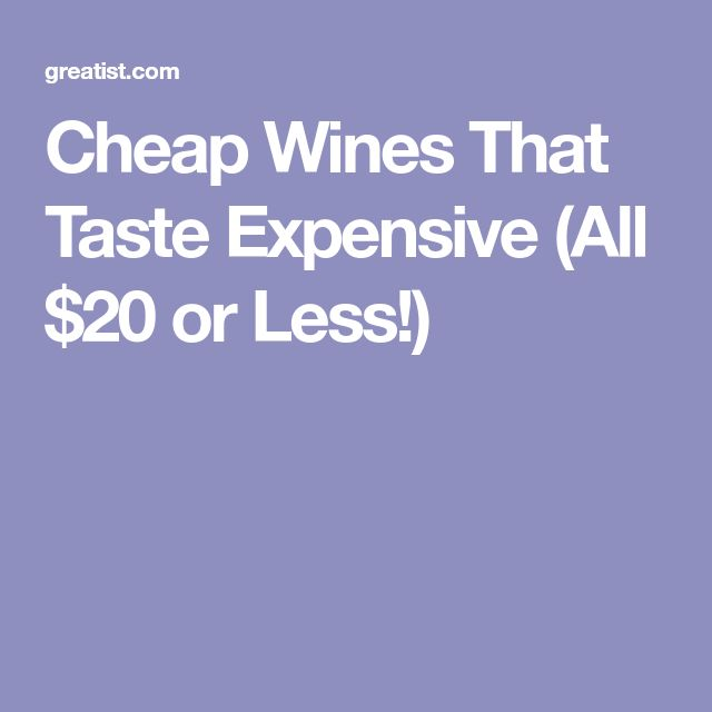 Cheap Wines That Taste Expensive (All $20 or Less!)