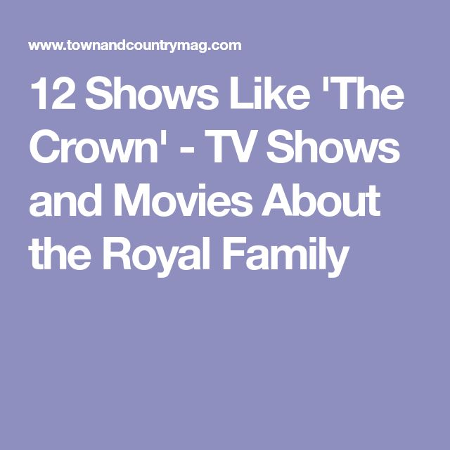 12 Shows Like 'The Crown' - TV Shows and Movies About the Royal Family