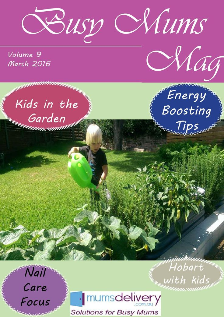 Busy Mums Mag March  Get your kids in the Garden. Learn how to boost your energy. Look great with our nail care focus and find great family activities to enjoy in Hobart