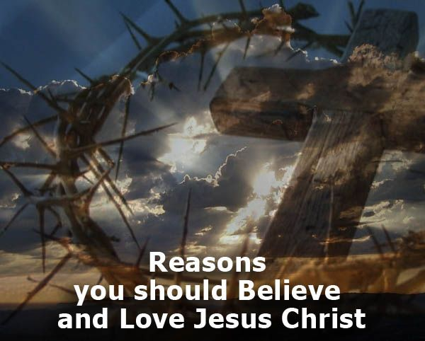Reasons you should Believe and Love Jesus Christ