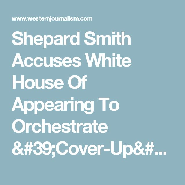 Shepard Smith Accuses White House Of Appearing To Orchestrate 'Cover-Up' Of Flynn Scandal