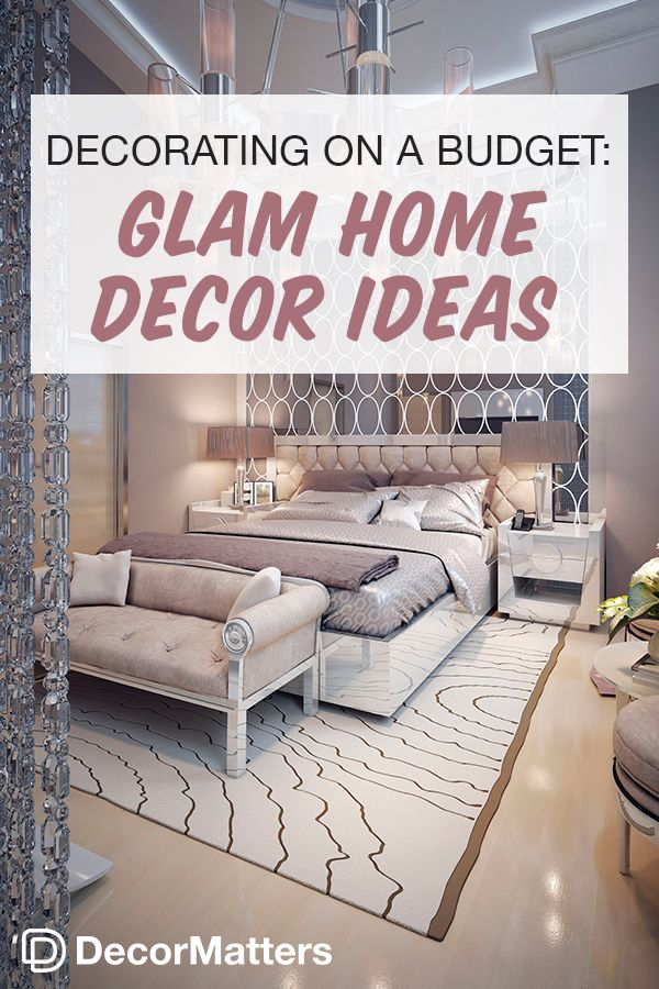 Decorating On A Budget Glam Home Decor Ideas Luxury Bedroom Design Luxurious Bedrooms Glam Bedroom Decor