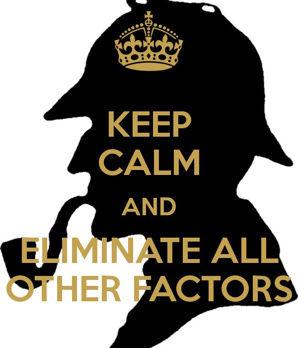 KEEP CALM AND ELIMINATE ALL OTHER FACTORS