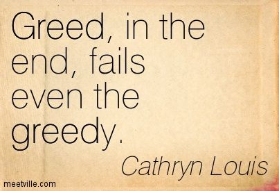 family greed quotes | ... : Greed, in the end, fails even the greedy. greed. Meetville Quotes