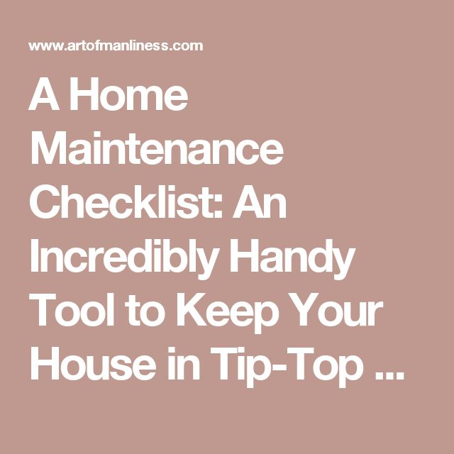 A Home Maintenance Checklist: An Incredibly Handy Tool to Keep Your House in Tip-Top Shape | The Art of Manliness