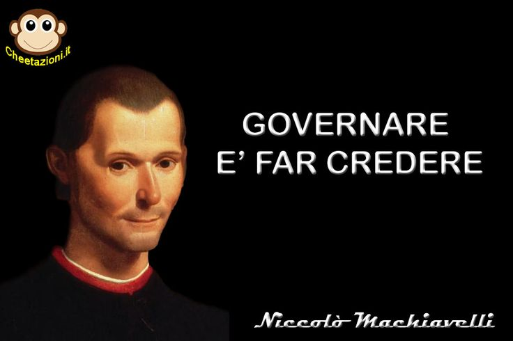 GOVERNARE E' FAR CREDERE (cit. Niccolò Machiavelli)