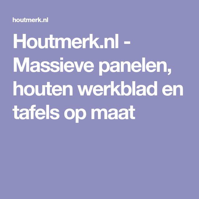 Houtmerk.nl - Massieve panelen, houten werkblad en tafels op maat