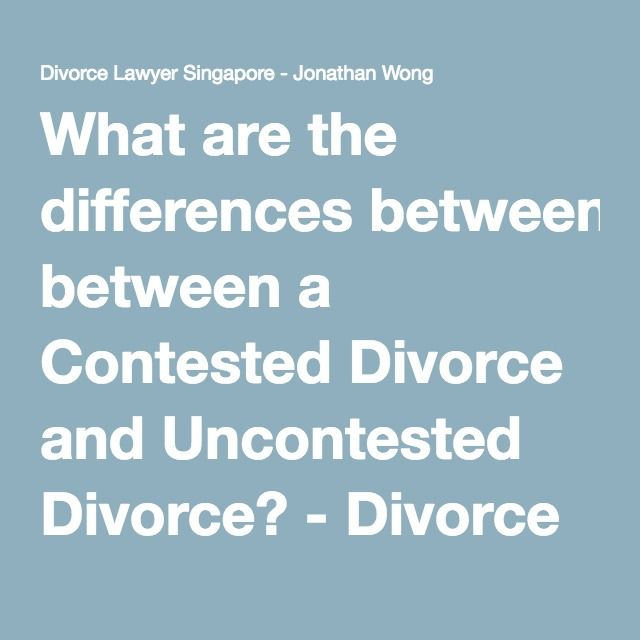 What are the differences between a Contested Divorce and Uncontested Divorce? - Divorce Lawyer Singapore - Jonathan Wong