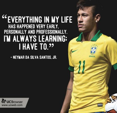 #Neymar on learning. #Soccer #SoccerQuotes