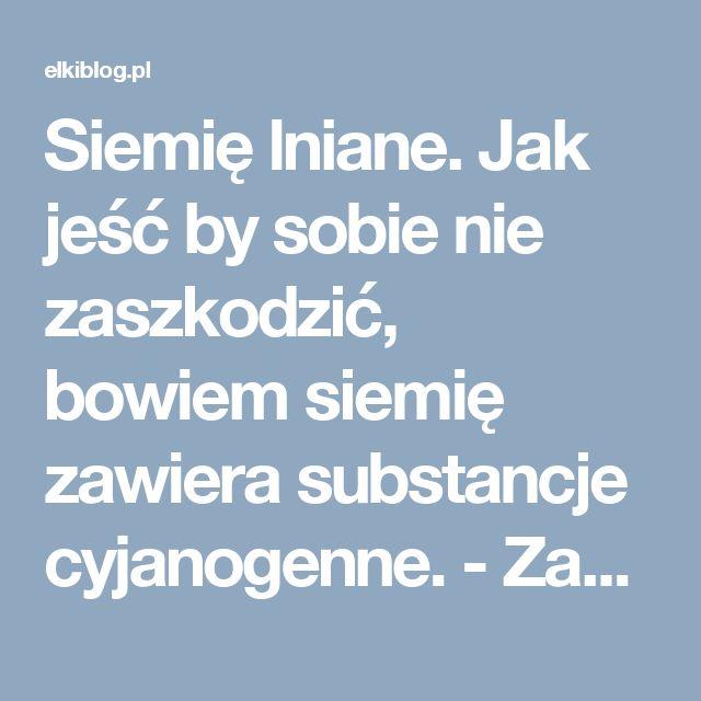 Siemię lniane. Jak jeść by sobie nie zaszkodzić, bowiem siemię zawiera substancje cyjanogenne. - Zamyślenia .....Zamyślenia …..