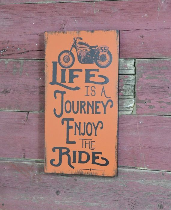 Motorcycle/Life is a Journey/Enjoy the by WorldsSweetestSigns