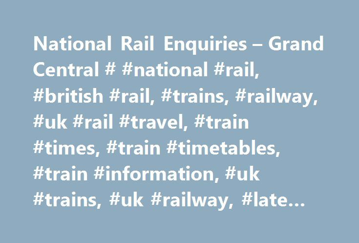 National Rail Enquiries – Grand Central # #national #rail, #british #rail, #trains, #railway, #uk #rail #travel, #train #times, #train #timetables, #train #information, #uk #trains, #uk #railway, #late #trains http://game.nef2.com/national-rail-enquiries-grand-central-national-rail-british-rail-trains-railway-uk-rail-travel-train-times-train-timetables-train-information-uk-trains-uk-railway-lat/  # Grand Central (GC) Company Information Support information Lost Property Address – – – – Note…