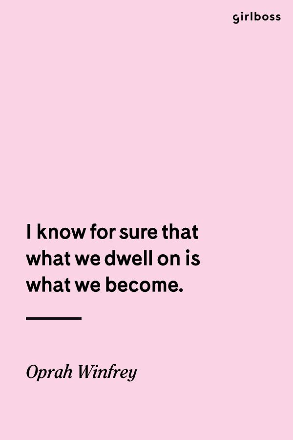 GIRLBOSS QUOTE: I know for sure that what we dwell ones what we become. - Oprah Winfrey // Inspirational quotes to live by