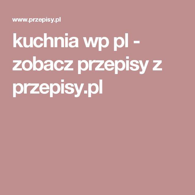 kuchnia wp pl - zobacz przepisy z przepisy.pl