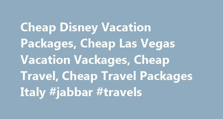 Cheap Disney Vacation Packages, Cheap Las Vegas Vacation Vackages, Cheap Travel, Cheap Travel Packages Italy #jabbar #travels http://travels.remmont.com/cheap-disney-vacation-packages-cheap-las-vegas-vacation-vackages-cheap-travel-cheap-travel-packages-it