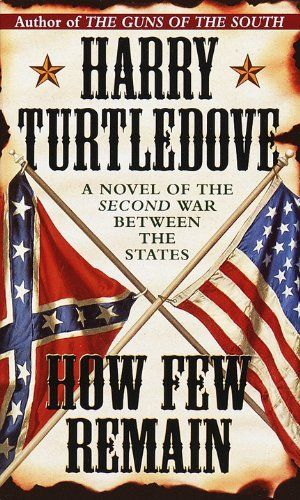 How Few Remain by Harry Turtledove. $5.57. 609 pages. Publisher: Del Rey (December 24, 2008). Author: Harry Turtledove