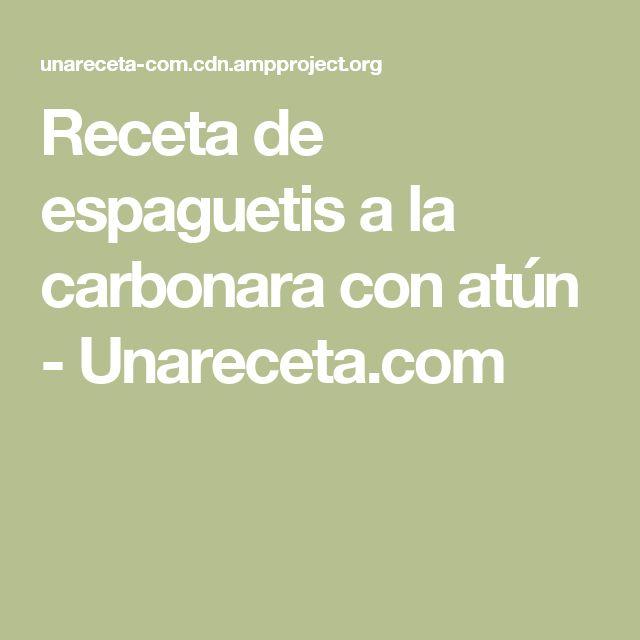 Receta de espaguetis a la carbonara con atún - Unareceta.com