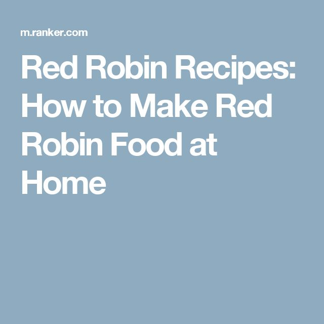 Red Robin Recipes: How to Make Red Robin Food at Home
