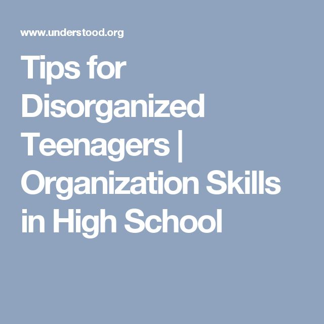 Tips for Disorganized Teenagers | Organization Skills in High School