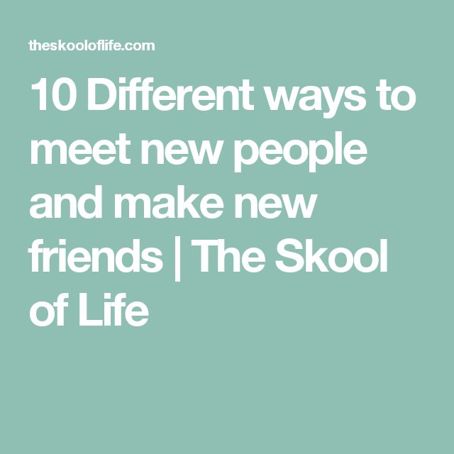 10 Different ways to meet new people and make new friends | The Skool of Life