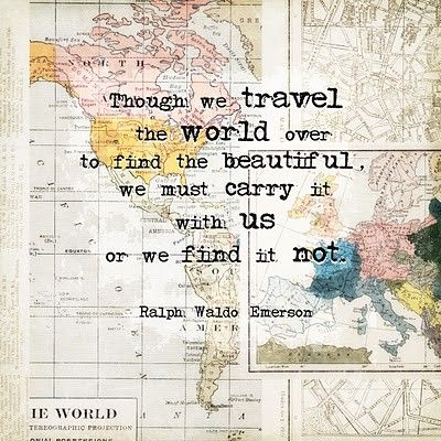 Though we travel the world over to find the beautiful, we must carry it with us or we find it not - Ralph Waldo  #Emerson #travelquote #quote