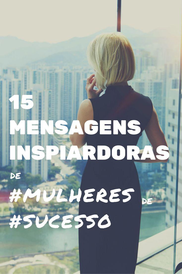 Frases de sucesso e motivação. Mensagens de mulheres bem sucedidas!