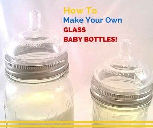DYI Glass Baby Bottles, these are cost effective and have multiple uses including freezing breast milk.