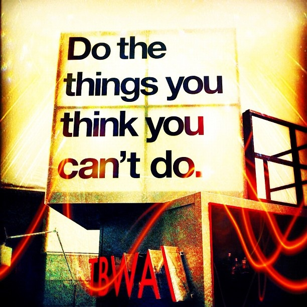 Do the things you think you can't do @daive- #webstagram