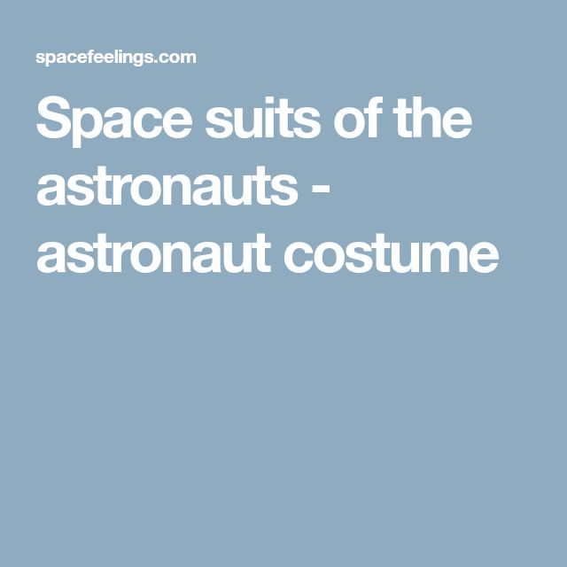 Space suits of the astronauts - astronaut costume