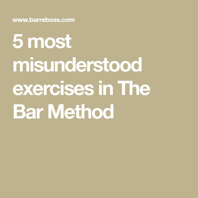 5 most misunderstood exercises in The Bar Method